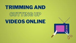 Trimming and Cutting Up Videos Online
