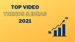 Top Video Trends and Ideas 2021