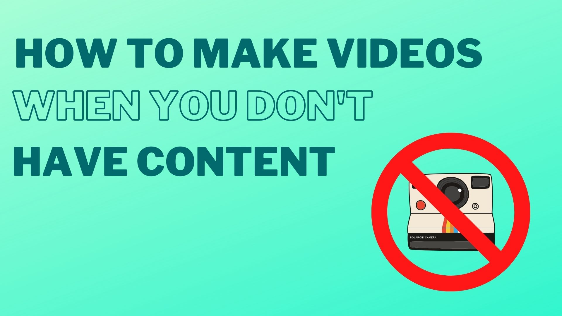 How to make videos when you don't have content
